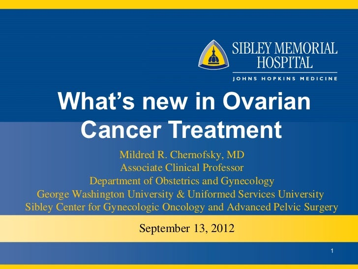 What's new in Ovarian       Cancer Treatment                    Mildred R. Chernofsky, MD                     Associate Cl...