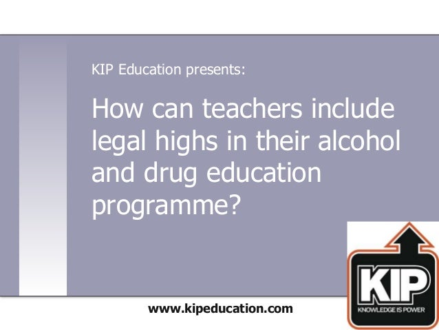 How can teachers include legal highs in their alcohol and drug education programme? www.kipeducation.com KIP Education pre...