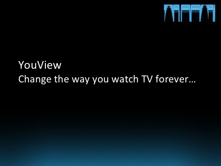 YouView  Change the way you watch TV forever…