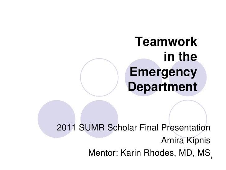Teamwork                     in the                Emergency                Department2011 SUMR Scholar Final Presentation...