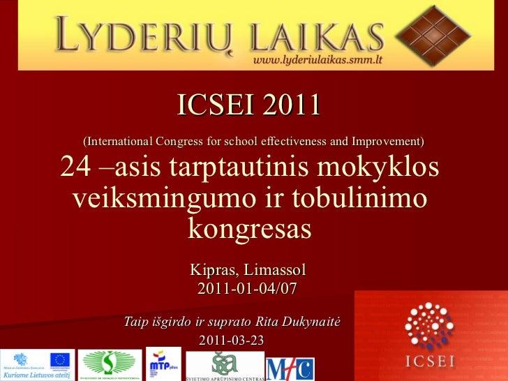 ICSEI 2011   (International Congress for school effectiveness and Improvement) 24 –asis tarptautinis mokyklos veiksmingumo...
