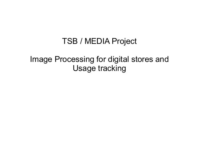 TSB / MEDIA ProjectImage Processing for digital stores and          Usage tracking