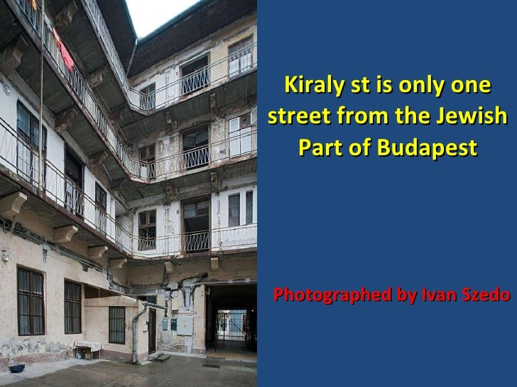 Kiraly st is only one street from the Jewish Part of Budapest Photographed by Ivan Szedo
