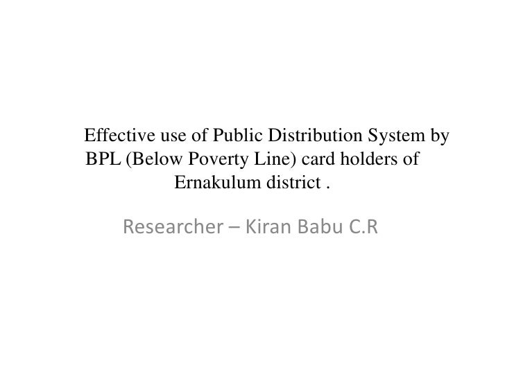 Effective use of Public Distribution System by BPL (Below Poverty Line) card holders of Ernakulum district .<br />Re...