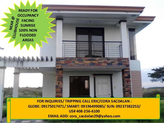 READY FOR OCCUPANCY FACING SUNRISE 100% NON FLOODED AREAS  FOR INQUIRIES/ TRIPPING CALL ERIC/CORA SACDALAN : GLOBE: 091750...