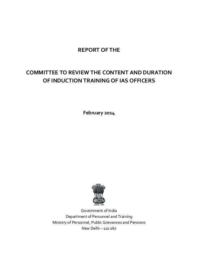 REPORT OF THE COMMITTEE TO REVIEW THE CONTENT AND DURATION OF INDUCTION TRAINING OF IAS OFFICERS February 2014 Government ...