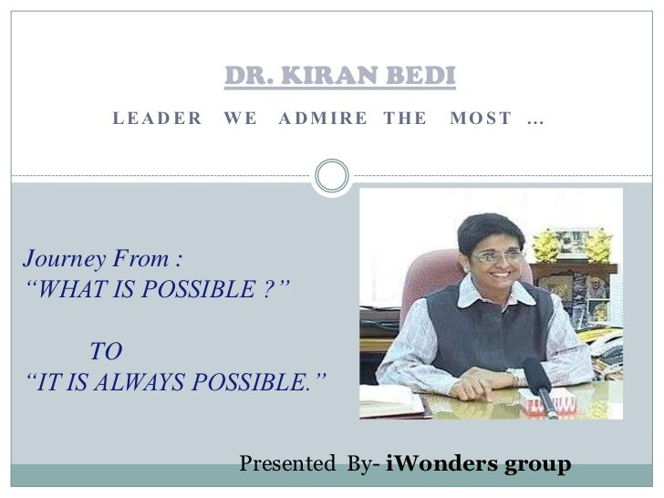 """DR. KIRAN BEDI       LEADER   WE   ADMIRE THE   MOST …Journey From :""""WHAT IS POSSIBLE ?""""      TO""""IT IS ALWAYS POSSIBLE.""""  ..."""