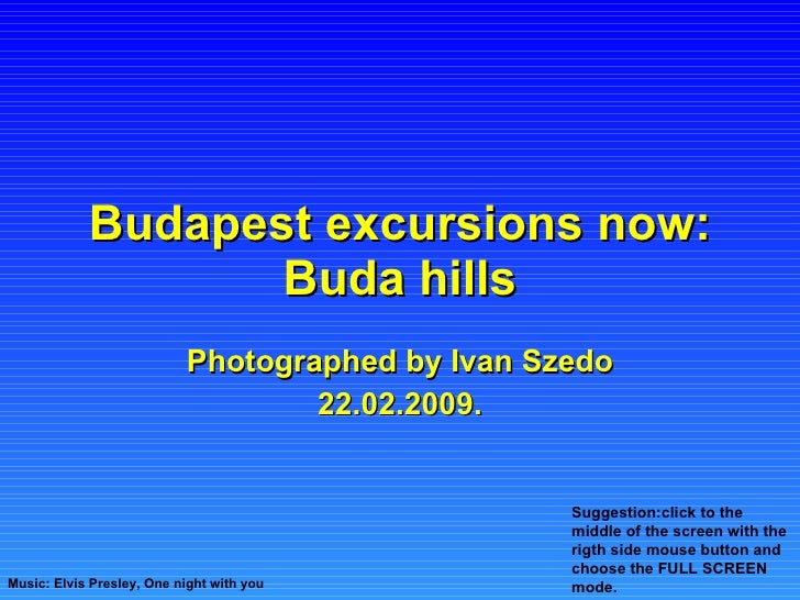 Budapest excursions now: Buda hills Photographed by Ivan Szedo 22.02.2009. Music: Elvis Presley, One night with you Sugges...