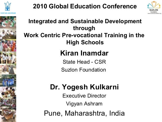2010 Global Education Conference Integrated and Sustainable Development through Work Centric Pre-vocational Training in th...