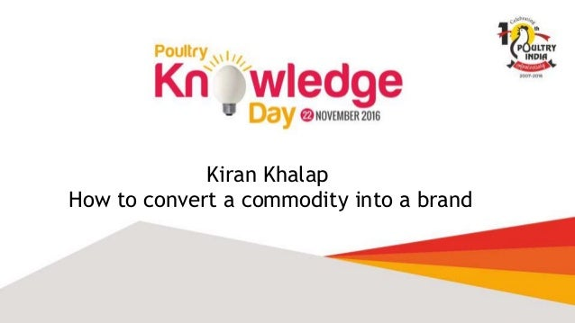 Kiran Khalap How to convert a commodity into a brand