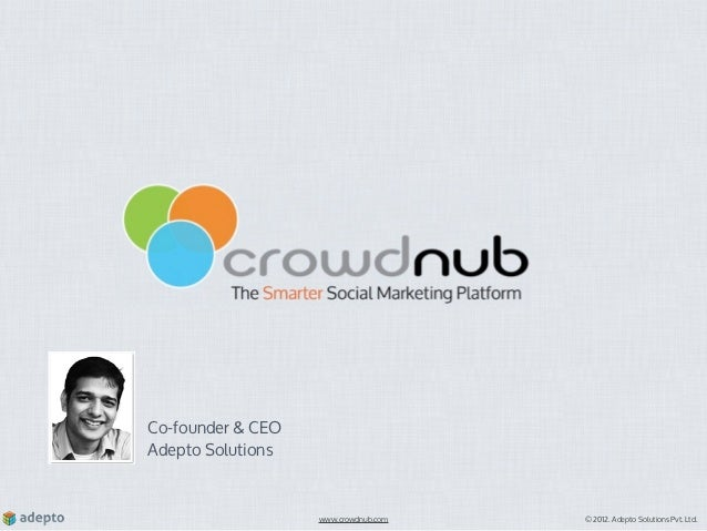 Co-founder & CEOAdepto Solutions                   www.crowdnub.com   © 2012. Adepto Solutions Pvt. Ltd.