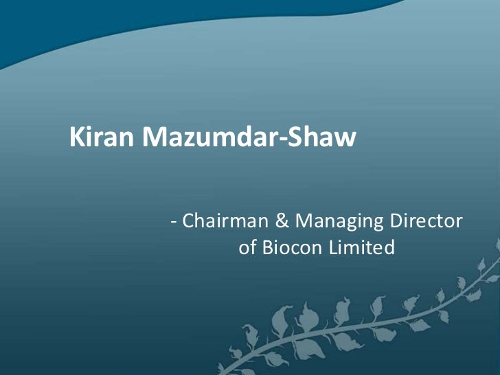 Kiran Mazumdar-Shaw      - Chairman & Managing Director              of Biocon Limited