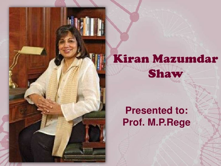 KiranMazumdar Shaw Presented to: Prof. M.P.Rege