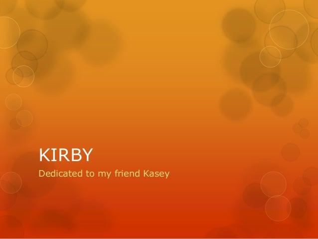 KIRBY Dedicated to my friend Kasey