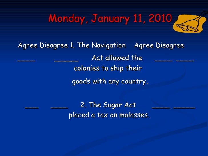 Monday, January 11, 2010Agree Disagree 1. The Navigation    Agree Disagree____      ____         Act allowed the    ____ _...