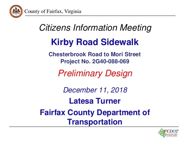 County of Fairfax, Virginia 1 Citizens Information Meeting Kirby Road Sidewalk Chesterbrook Road to Mori Street Project No...