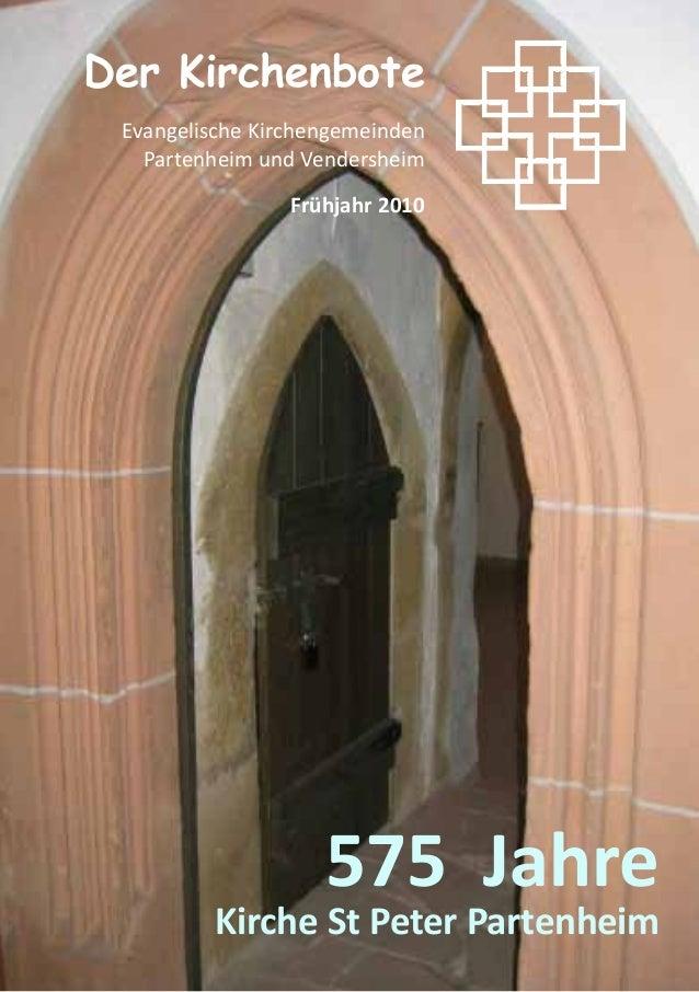 575 JahreKirche St Peter PartenheimDer KirchenboteEvangelische KirchengemeindenPartenheim und VendersheimFrühjahr 2010