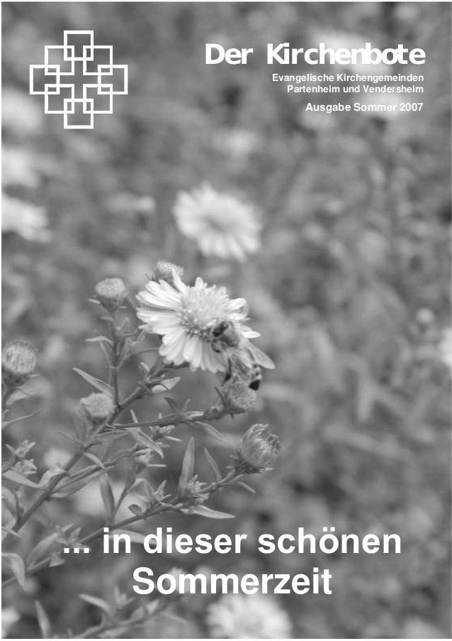 1Der KirchenboteEvangelische KirchengemeindenPartenheim und VendersheimAusgabe Sommer 2007... in dieser schönenSommerzeit