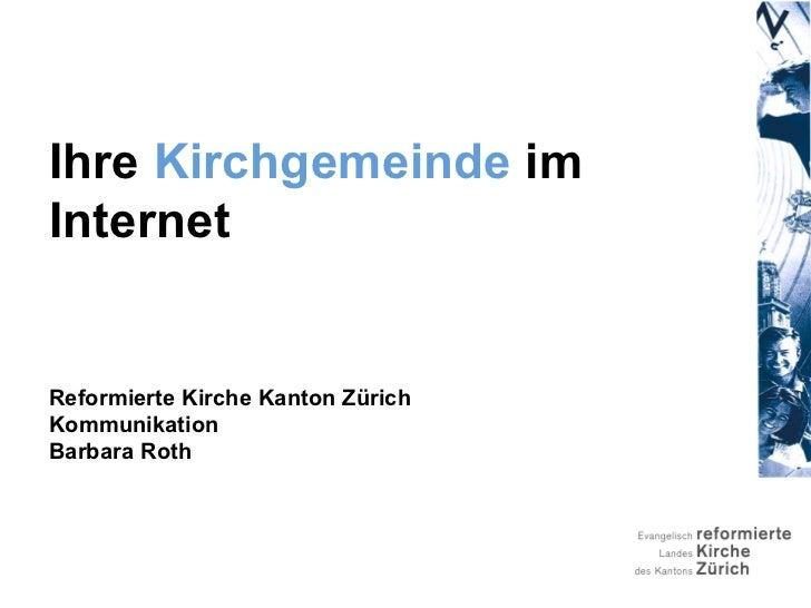 Ihre Kirchgemeinde imInternetReformierte Kirche Kanton ZürichKommunikationBarbara Roth