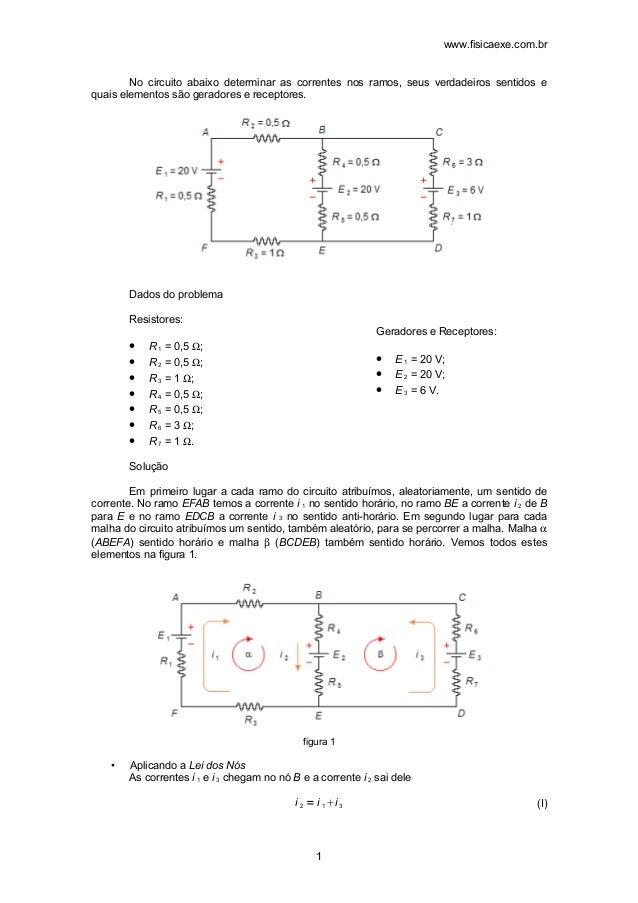 www.fisicaexe.com.br  No circuito abaixo determinar as correntes nos ramos, seus verdadeiros sentidos e  quais elementos s...