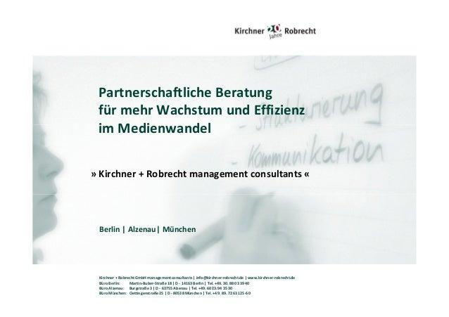 Partnerschaftliche Beratung für mehr Wachstum und Effizienz im Medienwandel » Kirchner + Robrecht management consultants «...