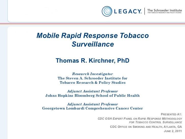 Mobile Rapid Response Tobacco         Surveillance       Thomas R. Kirchner, PhD               Research Investigator      ...