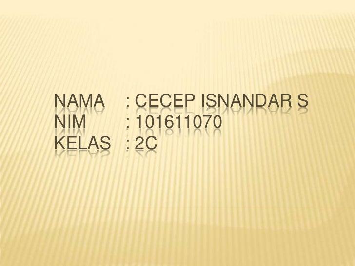 NAMA : CECEP ISNANDAR SNIM   : 101611070KELAS : 2C