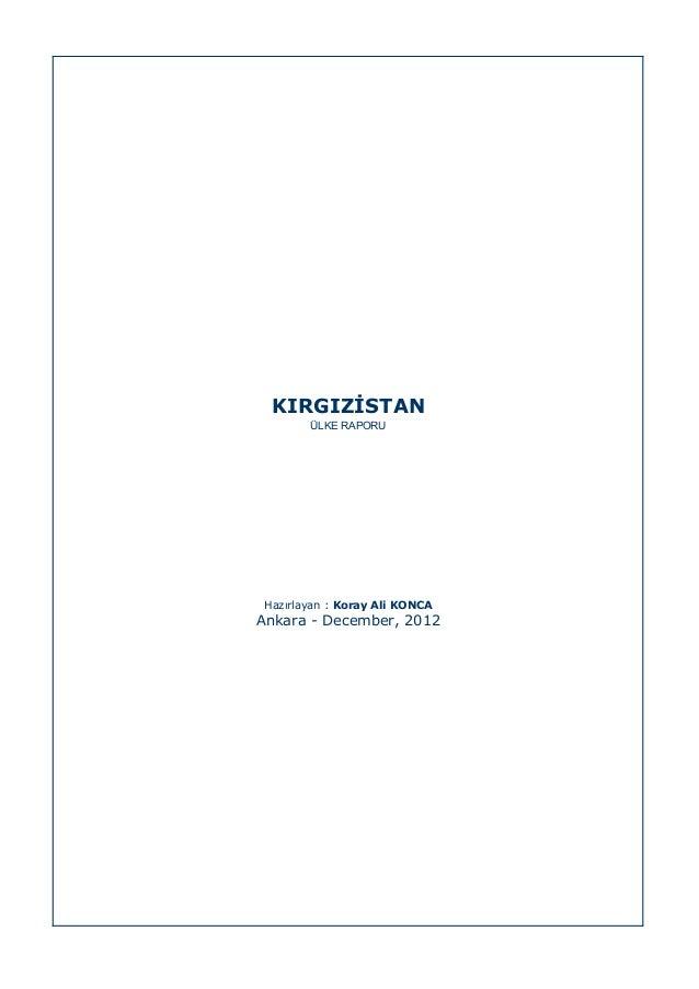 KIRGIZİSTAN ÜLKE RAPORU  Hazırlayan : Koray Ali KONCA  Ankara - December, 2012