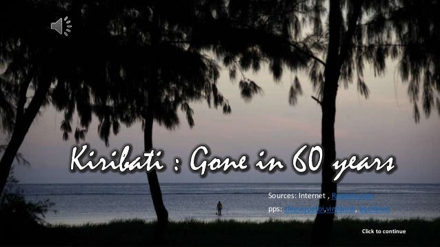 Kiribati_ Gone in 60 yearsSources: Internet , Reuters.compps: chieuquetoi,vinhbinh, bachkienClick to continue
