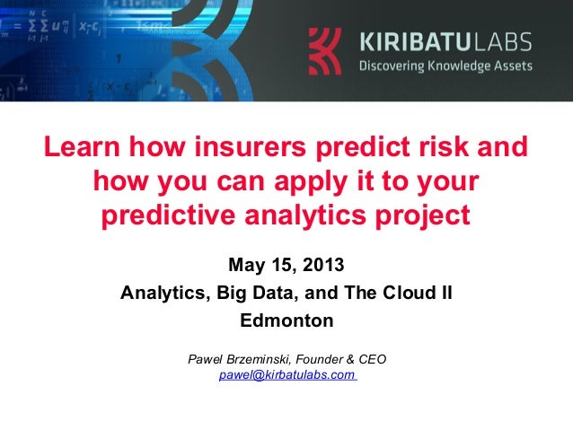 Learn how insurers predict risk andhow you can apply it to yourpredictive analytics projectPawel Brzeminski, Founder & CEO...