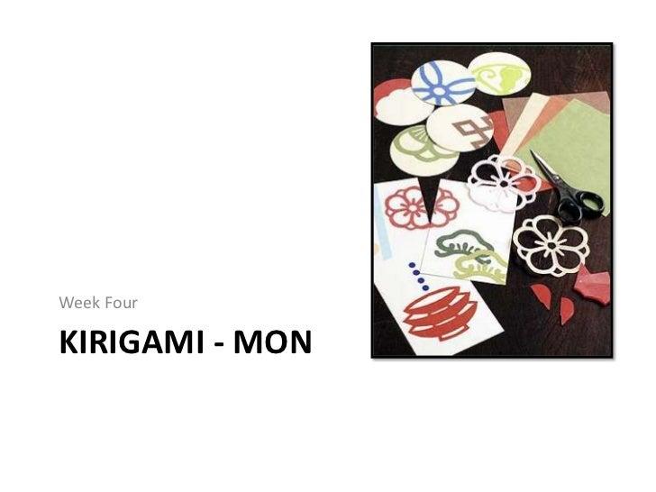 Week FourKIRIGAMI - MON