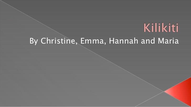 KilikitiBy Christine, Emma, Hannah and Maria