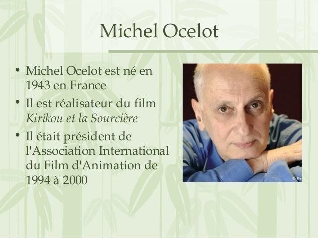 Michel Ocelot • Michel Ocelot est né en 1943 en France • Il est réalisateur du film Kirikou et la Sourcière • Il était pré...