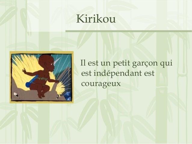 Kirikou Il est un petit garçon qui est indépendant est courageux