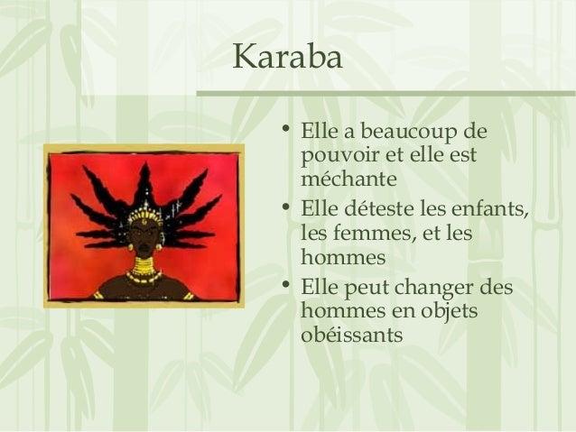Karaba • Elle a beaucoup de pouvoir et elle est méchante • Elle déteste les enfants, les femmes, et les hommes • Elle peut...