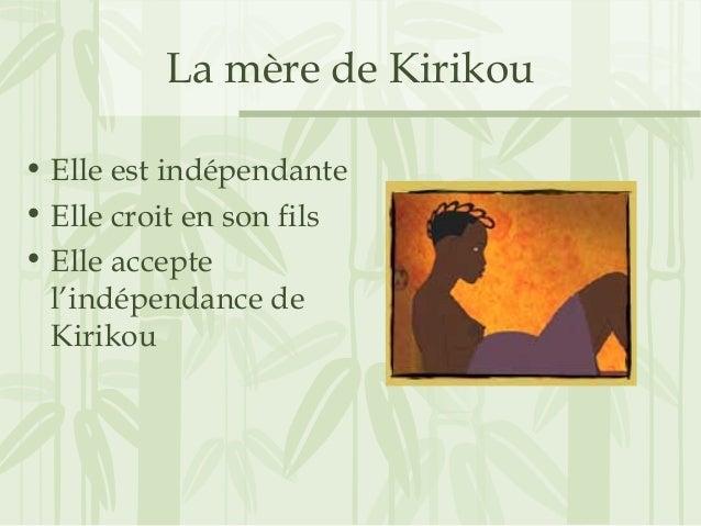 La mère de Kirikou • Elle est indépendante • Elle croit en son fils • Elle accepte l'indépendance de Kirikou