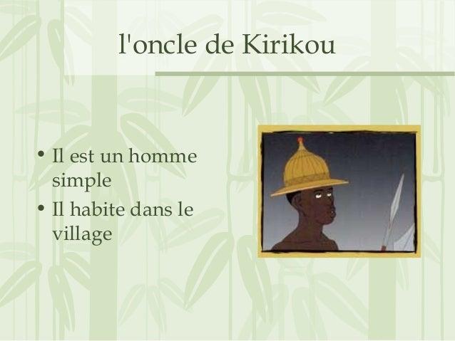 l'oncle de Kirikou • Il est un homme simple • Il habite dans le village