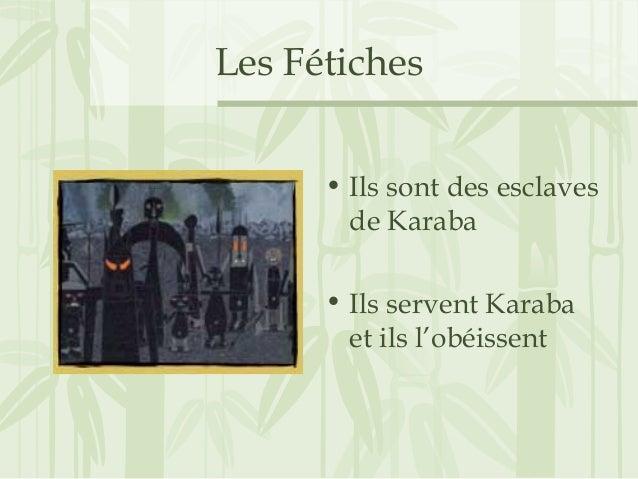 Les Fétiches • Ils sont des esclaves de Karaba • Ils servent Karaba et ils l'obéissent