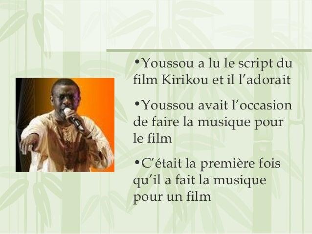 •Youssou a lu le script du film Kirikou et il l'adorait •Youssou avait l'occasion de faire la musique pour le film •C'étai...