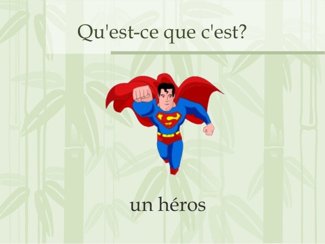 Qu'est-ce que c'est? un héros