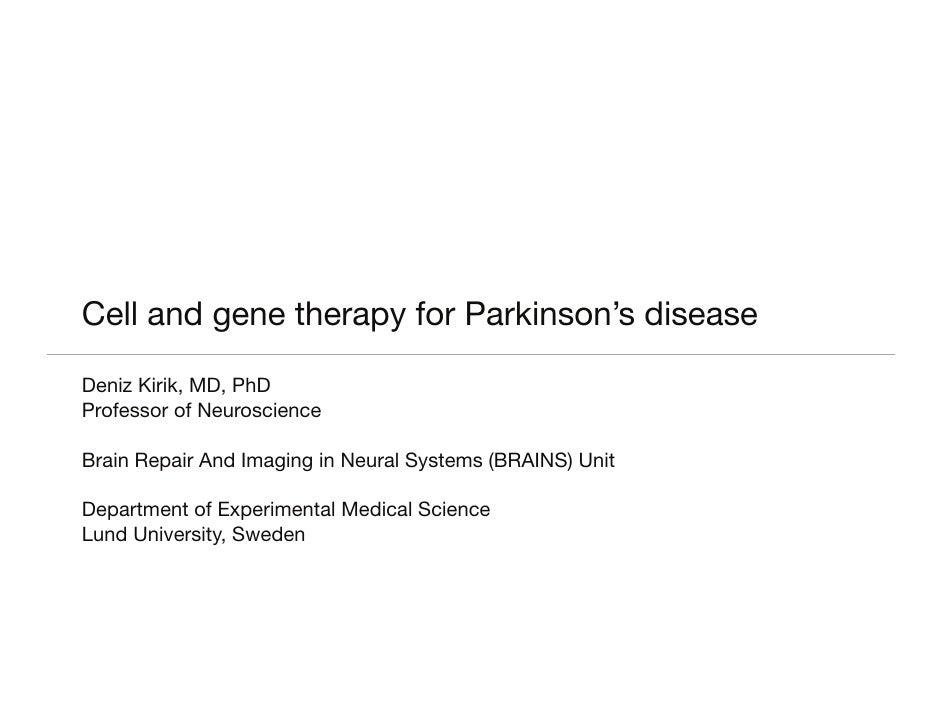 Cell and gene therapy for Parkinson's disease  Deniz Kirik, MD, PhD Professor of Neuroscience  Brain Repair And Imaging in...