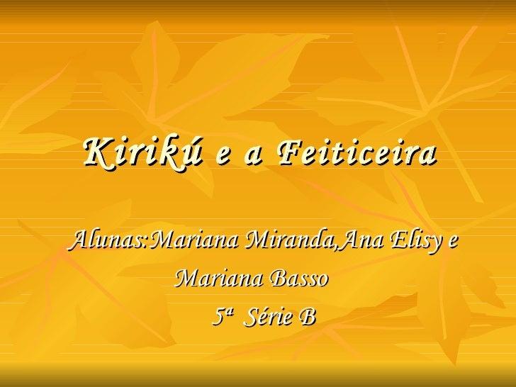 Kirikú  e a Feiticeira Alunas:Mariana Miranda,Ana Elisy e Mariana Basso  5ª  Série B