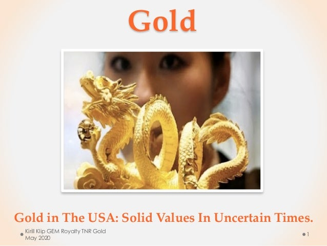 Gold Gold in The USA: Solid Values In Uncertain Times. Kirill Klip GEM Royalty TNR Gold May 2020 1