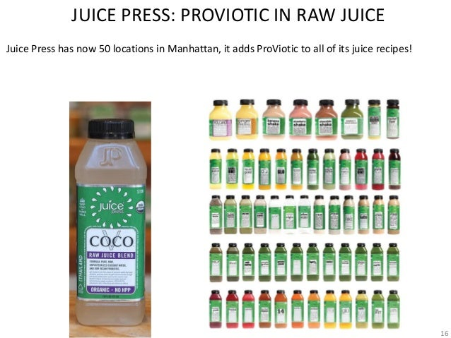 Juice Press has now 50 locations in Manhattan, it adds ProViotic to all of its juice recipes! 16 JUICE PRESS: PROVIOTIC IN...