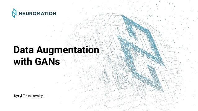 Kyryl Truskovskyi Data Augmentation with GANs