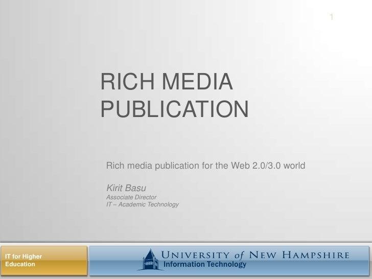 Rich Media PUBLICATION <br />1<br />Rich media publication for the Web 2.0/3.0 world<br />Kirit Basu<br />Associate Direct...