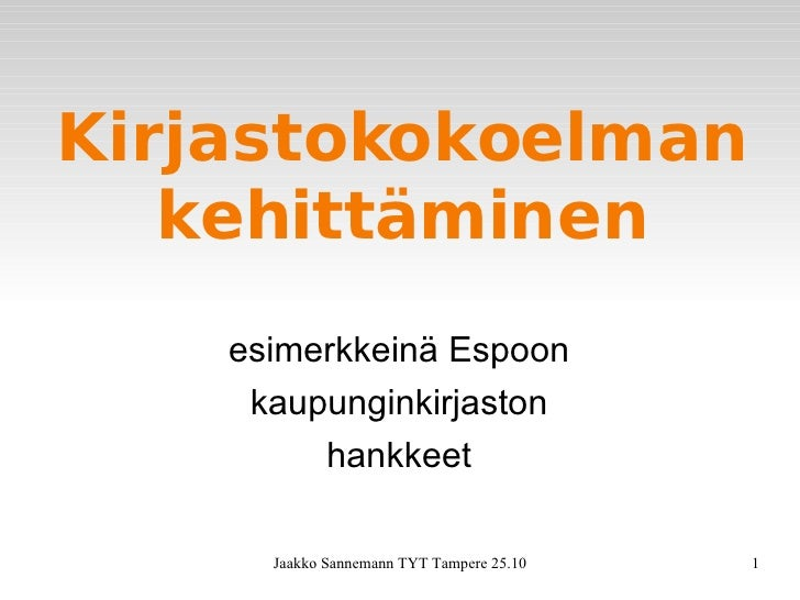 Kirjastokokoelman kehittäminen <ul><ul><li>esimerkkeinä Espoon kaupunginkirjaston hankkeet </li></ul></ul>