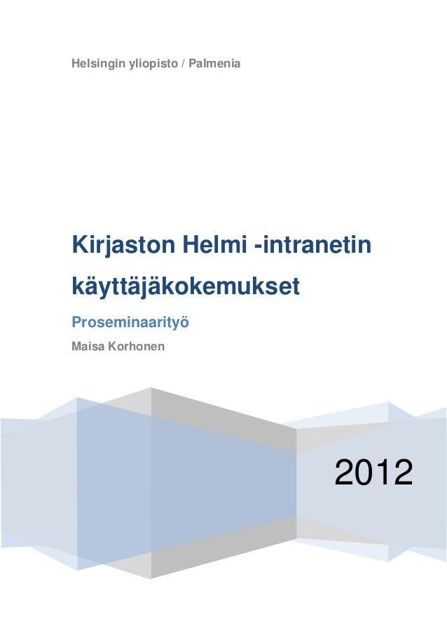 Helsingin yliopisto / PalmeniaKirjaston Helmi -intranetinkäyttäjäkokemuksetProseminaarityöMaisa Korhonen                  ...