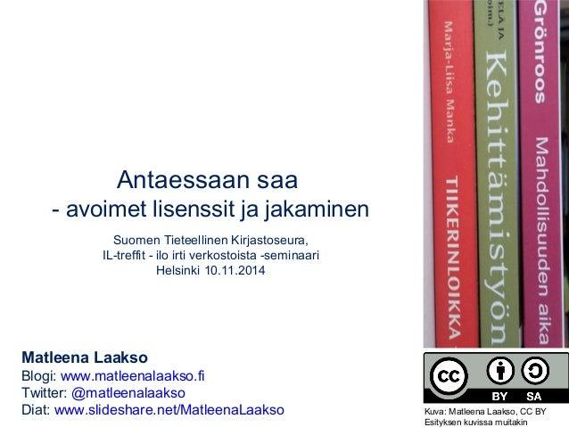 Antaessaan saa  - avoimet lisenssit ja jakaminen  Suomen Tieteellinen Kirjastoseura,  IL-treffit - ilo irti verkostoista -...