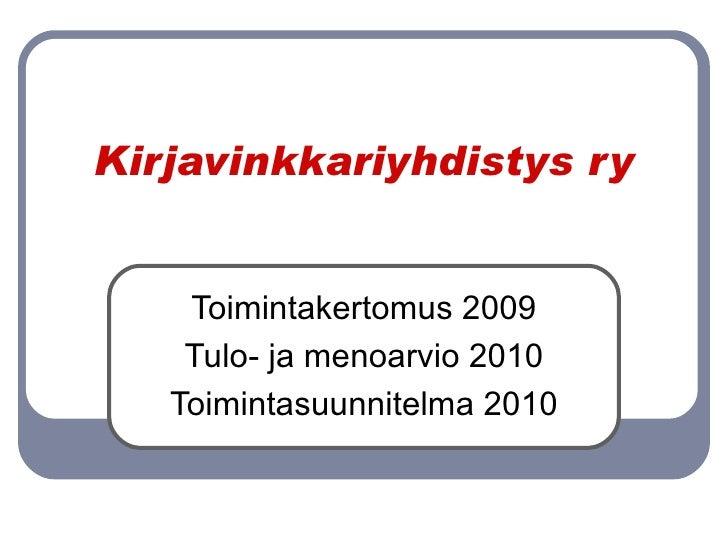 Kirjavinkkariyhdistys ry Toimintakertomus 2009 Tulo- ja menoarvio 2010 Toimintasuunnitelma 2010